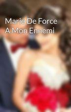 Marie De Force A Mon Ennemi  by LiindaLaTousya