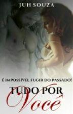 Tudo Por Você by juhsouza129229