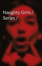 Naughty Girls / Series / by princelouwt