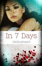 In 7 Days (Complete) by fatfaceheart