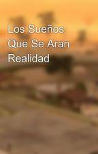 Los Sueños Que Se Aran Realidad by Omegacharizard101