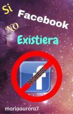 Si Facebook NO existiera...[2] © by mariaaurora7