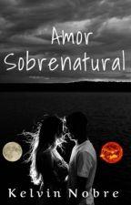 Amor Sobrenatural by kelvinobre