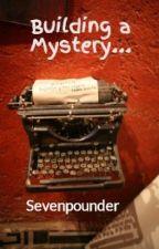 Building a Mystery... by Se7enpounder