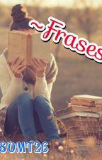 +♡~Frases~♡+ by SOMT26