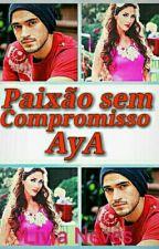Paixão sem compromisso - AyA by LiviaPonnyTraumada