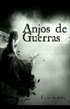 Anjos De Guerras (HISTÓRIA CANCELADA)  by srta_arcoiris