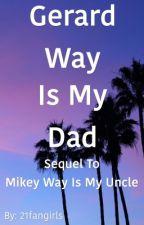 Gerard Way Is My Dad by 21fangirls