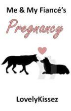 Me & My Fiancé's Pregnancy (Book 2) by LovelyKissez
