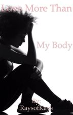 Love More Than My Body (Book 1 Of 4) First Love Series  by RaysofKays