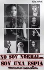 No Soy Normal...Soy Una Espia by ValentinaCalderaHine
