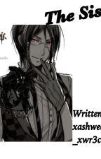 The Sister [Sebastian x Reader] by ashleyyashweed