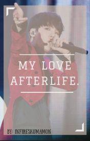 My Love Afterlife by INFIRESkumamon