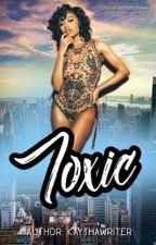 TOXIC by kaythawriter