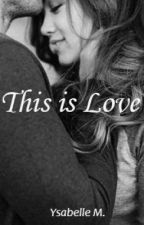 So, This is love [Completed- On Hold] | #Wattys2016 by YsabelleMonte16