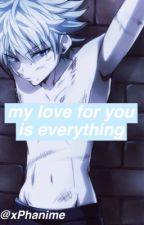 My Love for you is Everything (Killua x Reader) by xPhanime