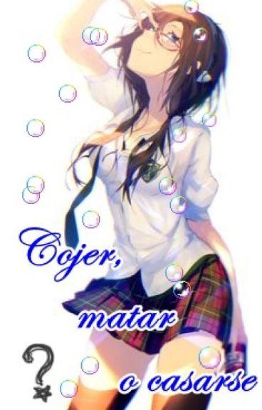 Coger, Matar O Casarse [Anime_Manga]
