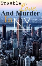 Trouble love and murder in NY (Book 2) by alexisfunnye