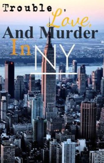 Trouble love and murder in NY (Book 2)