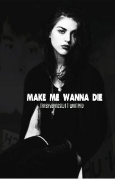 Make Me Wanna Die | leafyishere