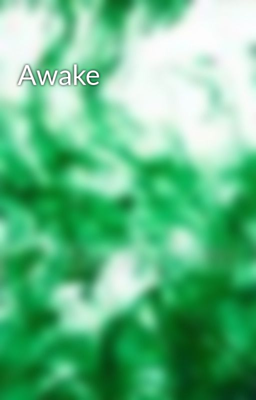 Awake by EmeraldInk4Blood