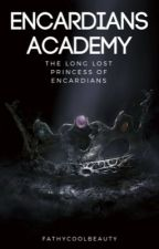 Encardians Academy (Finding The Long Lost Elemental Princess of Encardians) by fathycoolbeauty