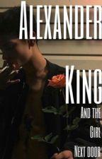 Alexander King and The Girl Next Door by BlueEyesBlurrySkies