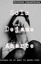 Solo déjame amarte by Pollita_Injusticia