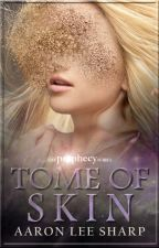 Prophecy: Tome of Skin by AaronLeeSharp