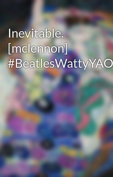 Inevitable. [mclennon] #BeatlesWattyYAOI