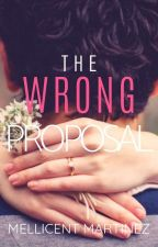 THE WRONG PROPOSAL (Published Under PHR) by MellicentMartinez