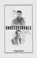 Unrecoverable - Destiel AU by flappyfeehily