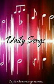 Daily Songs by fandomtrashynessmax
