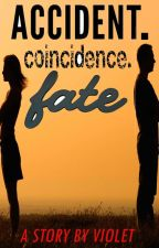 Accident. Coincidence. Fate? by violet4royalty