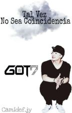 Tal Vez No Sea Coincidencia (Jackson - Got7) by CIPWang_852g7