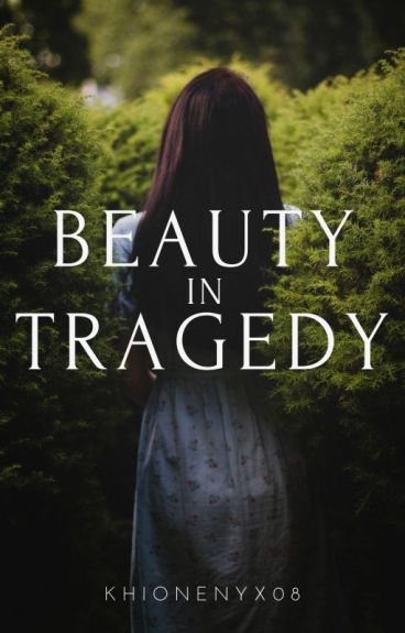 Beauty in Tragedy [COMPLETED]