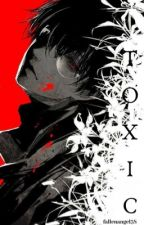 Toxic    Ken Kankei X Reader  by FallenAngel38