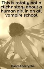 This is totally not a cliche story about a human girl in an all vampire school by DanteApocrypha