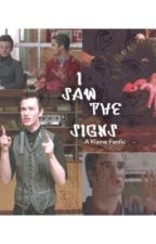I Saw The Signs (A Klaine FanFic) by gleek512
