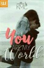 YOU ARE MY WORLD by kriselle3025K