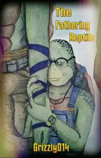 The Fathering Reptile (Book 2 Of Turtles Rush In) by Grizzly014