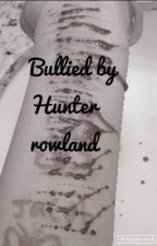 Bullied By Hunter Rowland  by brandonrowlandsloml