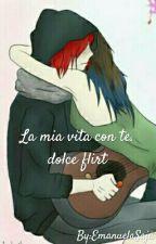 La Mia Vita Con Te! Dolce Flirt. by EmanuelaSaja
