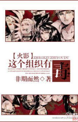 Đọc truyện [ Naruto ] cái tổ chức này có độc