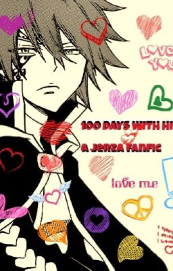 100 days with him! ( A Jerza Fanfic )