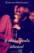 A Minha Garota Intocável (ROMANCE LÉSBICO) by AgathaMadeleineIII