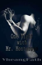 ONE NIGHT WITH MR.MONTEROYO by VheangKath