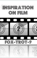 Inspiration on Film by Fox-Trot-9