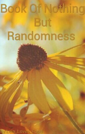 Book Of Nothing But Randomness (OLD) by no_thanks02