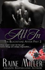 All in (#The Blackstone Affair Part 2) by rissakuran